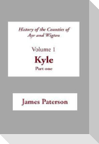 History of the Counties of Ayr and Wigton: Volume 1: Kyle: Part 1