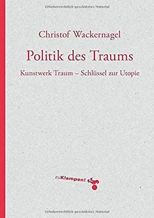 Christof Wackernagel. Politik des Traums - Kunstwe