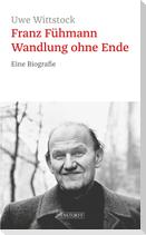 Franz Fühmann. Wandlung ohne Ende