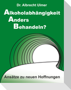 Alkoholabhängigkeit anders behandeln?