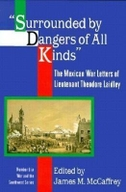 Surrounded by Dangers of All Kinds: The Mexican War Letters of Lieutenant Theodore Laidley