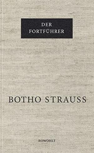 Botho Strauß. Der Fortführer. Rowohlt, 2018.