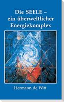 Die Seele - ein überweltlicher Energiekomplex