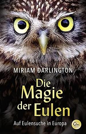 Darlington, Miriam. Die Magie der Eulen - Auf Eulensuche in Europa. Eden Books, 2021.