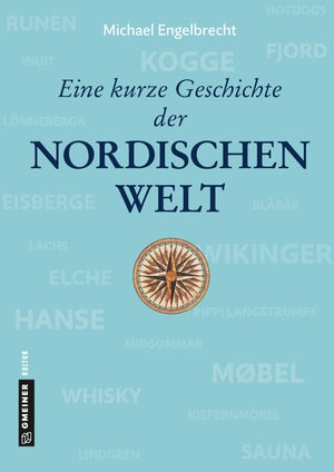 Michael Engelbrecht. Eine kurze Geschichte der nordischen Welt - von der Eiszeit bis heute. Gmeiner-Verlag, 2019.