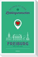 Freiburg. Unterwegs mit deinen Lieblingsmenschen