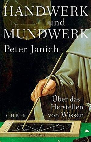 Peter Janich. Handwerk und Mundwerk - Über das Herstellen von Wissen. C.H.Beck, 2015.