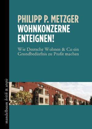 Philipp P. Metzger. Wohnkonzerne einteignen! - Wie