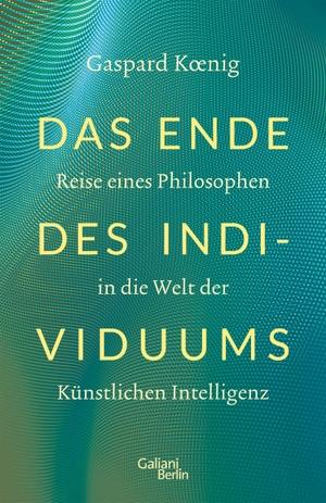 Koenig, Gaspard. Das Ende des Individuums - Reise eines Philosophen in die Welt der künstlichen Intelligenz. Galiani, Verlag, 2021.