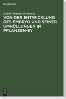 Von der Entwicklung des Embryo und seiner Umhüllungen im Pflanzen-Ey