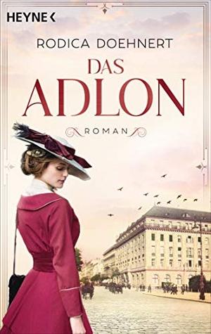 Doehnert, Rodica. Das Adlon - Roman - von der Autorin des großen TV-Dreiteilers. Heyne Taschenbuch, 2022.