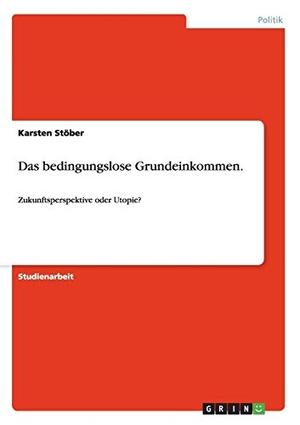 Stöber, Karsten. Das bedingungslose Grundeinkomme