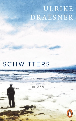 Ulrike Draesner. Schwitters - Roman. Penguin, 2020
