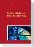 Meditative Studien zur Kaspar Hauser Forschung