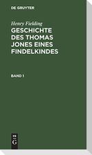 Henry Fielding: Geschichte des Thomas Jones eines Findelkindes. Band 1