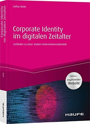 Lothar Keite. Corporate Identity im digitalen Zeitalter - Leitfaden zu einer starken Unternehmensidentität. Haufe-Lexware, 2019.