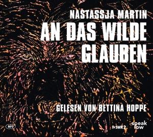 Martin, Nastassja. An das Wilde glauben. speak low, 2021.