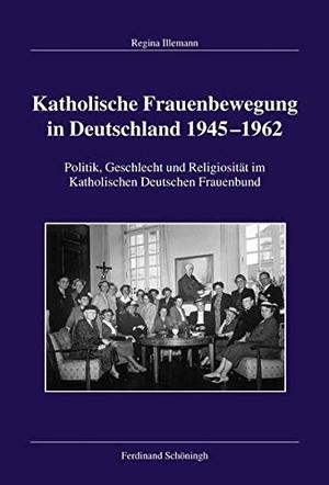 Regina Illemann. Katholische Frauenbewegung in Deutschland 1945–1962 - Politik, Geschlecht und Religiosität im Katholischen Deutschen Frauenbund. Verlag Ferdinand Schöningh, 2016.
