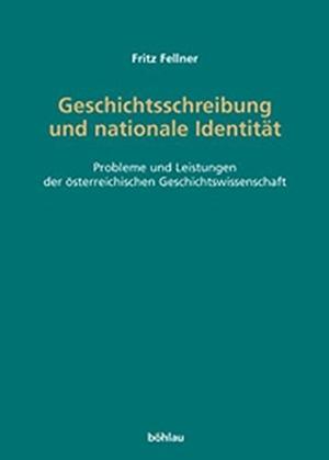 Fellner, Fritz. Geschichtsschreibung und nationale