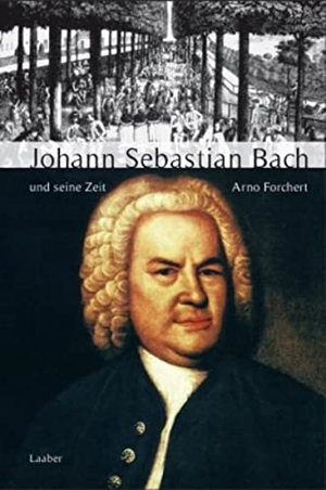 Arno Forchert. Johann Sebastian Bach und seine Zei