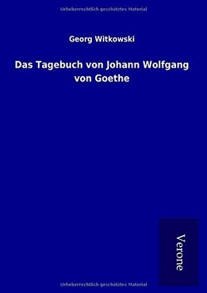 Witkowski, Georg. Das Tagebuch von Johann Wolfgang