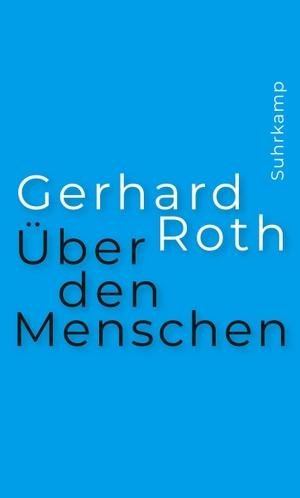 Roth, Gerhard. Über den Menschen. Suhrkamp Verlag