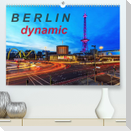 Berlin dynmaic (Premium, hochwertiger DIN A2 Wandkalender 2022, Kunstdruck in Hochglanz)