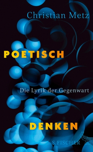 Christian Metz. Poetisch denken - Die Lyrik der Gegenwart. S. FISCHER, 2018.