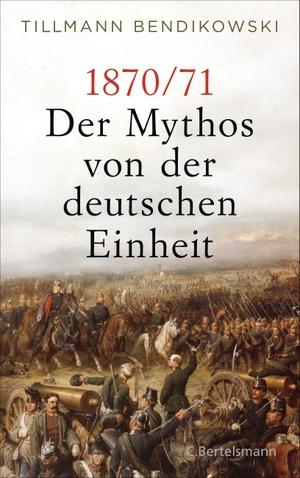 Tillmann Bendikowski. 1870/71: Der Mythos von der
