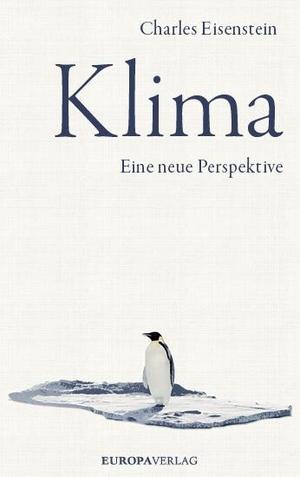 Charles Eisenstein / Jürgen Hornschuh / Eike Richter / Nikola Winter. Klima - Eine neue Perspektive. Europa Verlag, 2019.