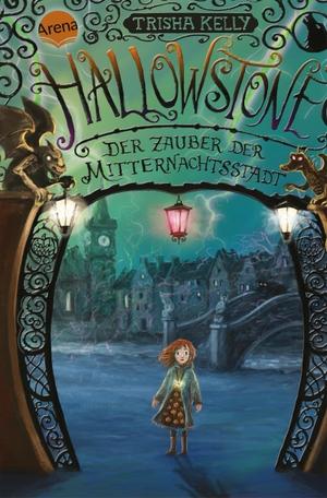 Kelly, Trisha. Hallowstone. Der Zauber der Mitternachtsstadt - Fantasy-Abenteuer für alle ab 10. Arena Verlag GmbH, 2021.