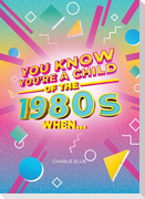 You Know You're a Child of the 1980s When...