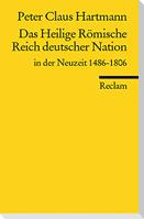Das Heilige Römische Reich deutscher Nation in der Neuzeit 1486 - 1806