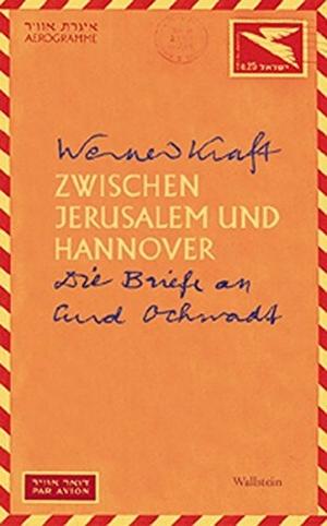 Werner Kraft / Ulrich Breden / Curd Ochwadt. Zwischen Jerusalem und Hannover - Die Briefe an Curd Ochwadt. Wallstein, 2004.