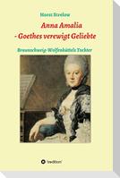Anna Amalia - Goethes verewigt Geliebte