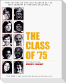 The Class of '75: Reflections on the Last Quarter of the 20th Century by Harvard Graduates