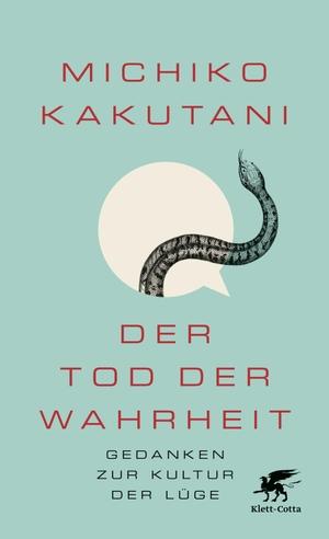 Michiko Kakutani / Sebastian Vogel. Der Tod der Wahrheit - Gedanken zur Kultur der Lüge. Klett-Cotta, 2019.