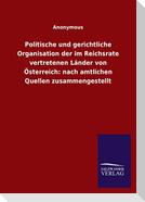 Politische und gerichtliche Organisation der im Reichsrate vertretenen Länder von Österreich: nach amtlichen Quellen zusammengestellt