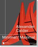 Alexander Calder: Minimal / Maximal (dt./engl.)