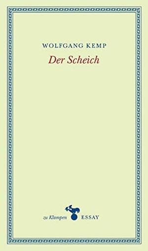 Wolfgang Kemp / Anne Hamilton. Der Scheich. zu Klampen Verlag - zu Klampen & Johannes GbR, 2018.