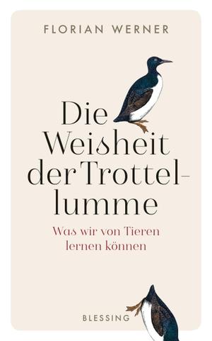Florian Werner. Die Weisheit der Trottellumme - Was wir von Tieren lernen können. Blessing, 2018.