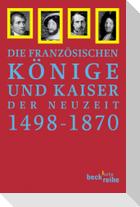 Die Französischen Könige und Kaiser der Neuzeit 1498 - 1870