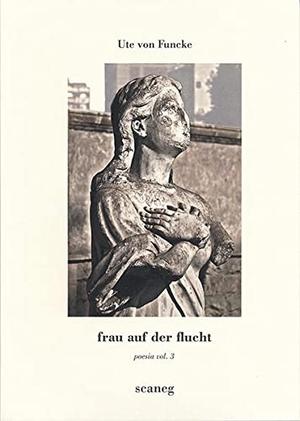 Funcke, Ute von. frau auf der flucht - poesia vol. 3. Scaneg Verlag E. K., 2017.