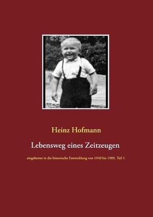Heinz Hofmann. Lebensweg eines Zeitzeugen - eingebettet in die historische Entwicklung von 1940 bis 1989 Teil 1. BoD – Books on Demand, 2019.