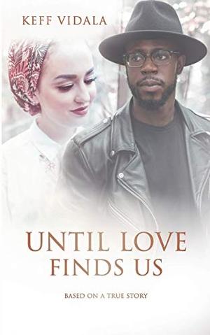 Keff Vidala. Until love finds us - Based on a true