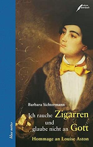 """Barbara Sichtermann. """"Ich rauche Zigarren und glaube nicht an Gott"""" - Hommage an Louise Aston. Ebersbach & Simon, 2014."""
