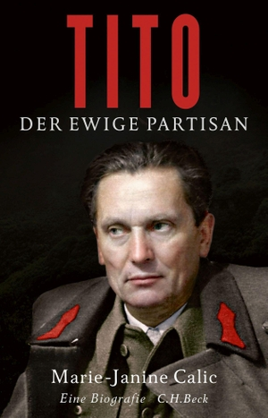 Marie-Janine Calic. Tito - Der ewige Partisan. C.H