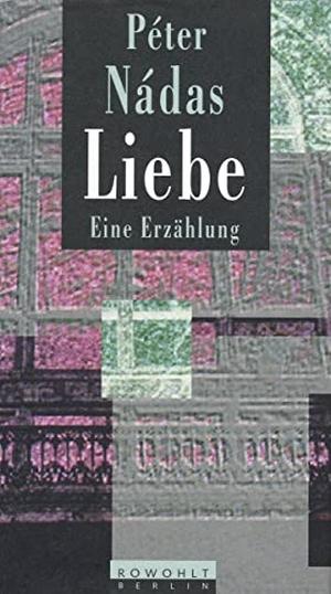Christina Viragh / Péter Nádas. Liebe - Eine Erzählung. Rowohlt Berlin, 1996.