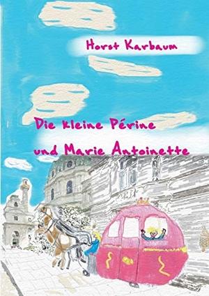 Karbaum, Horst. Die kleine Périne und Marie Antoinette. Books on Demand, 2021.