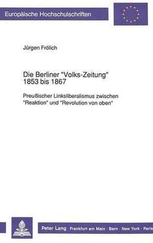 Frölich, Jürgen. Die Berliner «Volks-Zeitung»